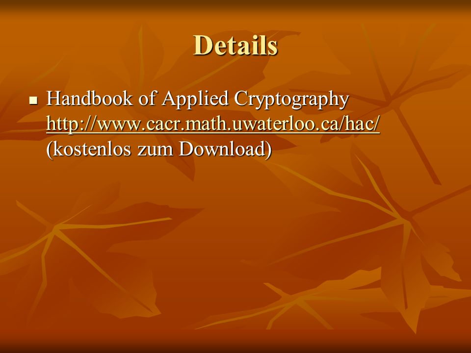 Details Handbook of Applied Cryptography http://www.cacr.math.uwaterloo.ca/hac/ (kostenlos zum Download)