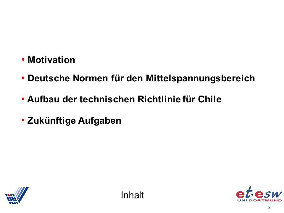 Motivation Deutsche Normen für den Mittelspannungsbereich. Aufbau der technischen Richtlinie für Chile.