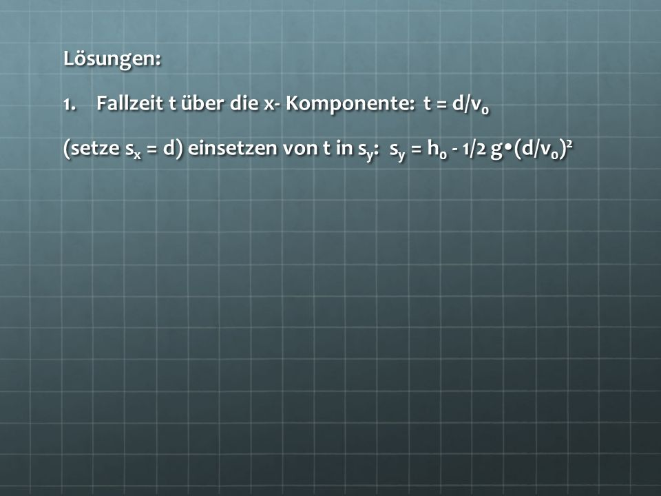 Lösungen: Fallzeit t über die x- Komponente: t = d/v0.