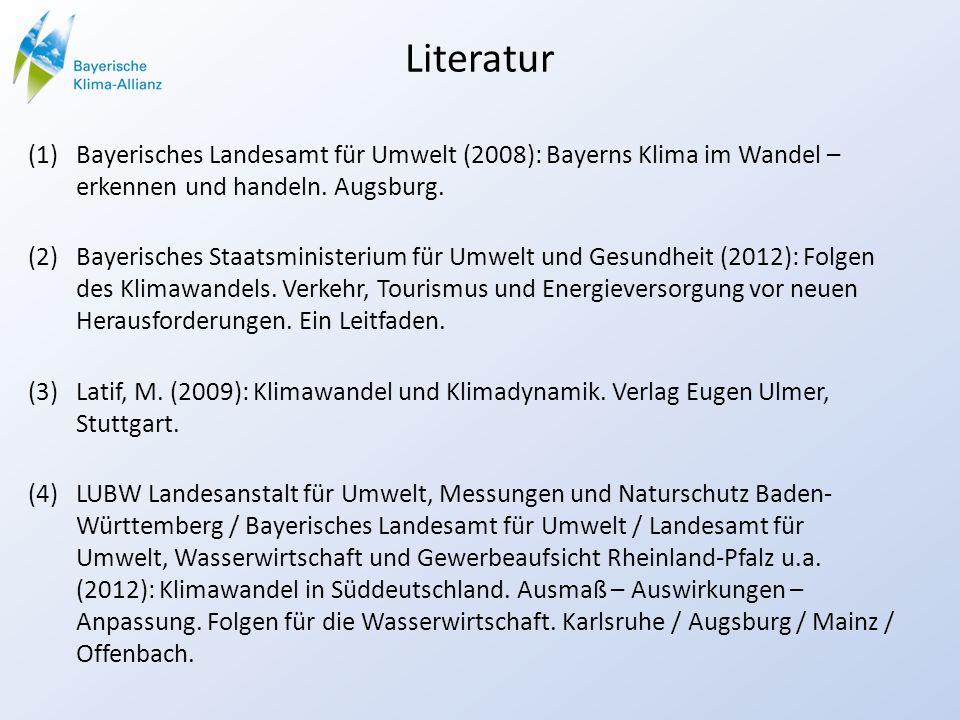 Literatur Bayerisches Landesamt für Umwelt (2008): Bayerns Klima im Wandel – erkennen und handeln. Augsburg.