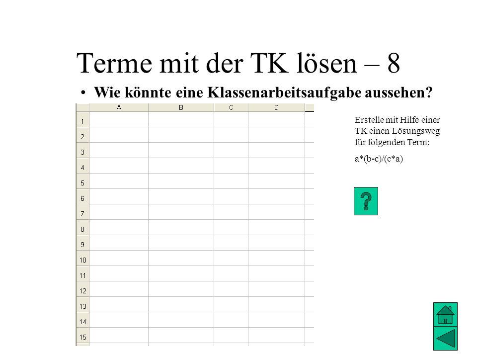 Terme mit der TK lösen – 8 Wie könnte eine Klassenarbeitsaufgabe aussehen Erstelle mit Hilfe einer TK einen Lösungsweg für folgenden Term: