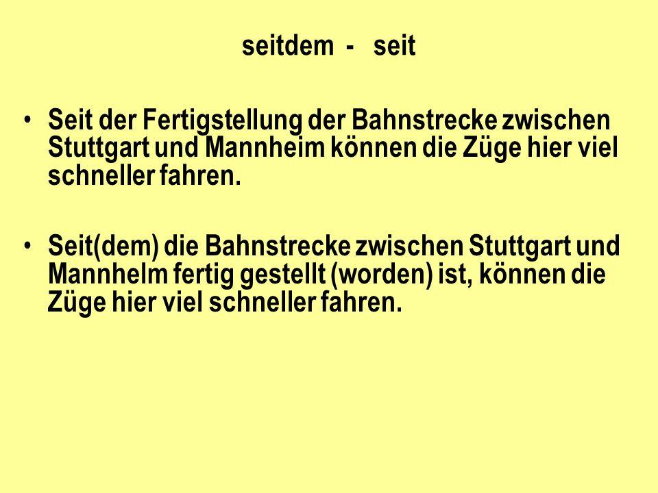 seitdem - seit Seit der Fertigstellung der Bahnstrecke zwischen Stuttgart und Mannheim können die Züge hier viel schneller fahren.