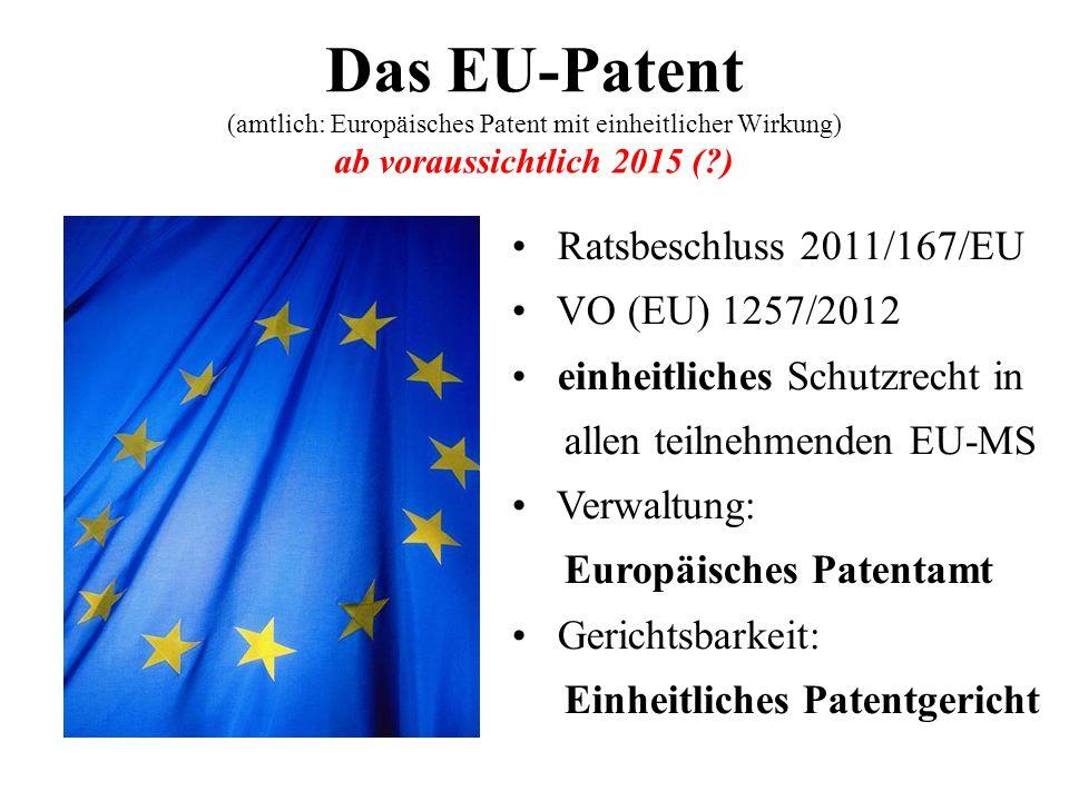 Das EU-Patent (amtlich: Europäisches Patent mit einheitlicher Wirkung) ab voraussichtlich 2015 ( )