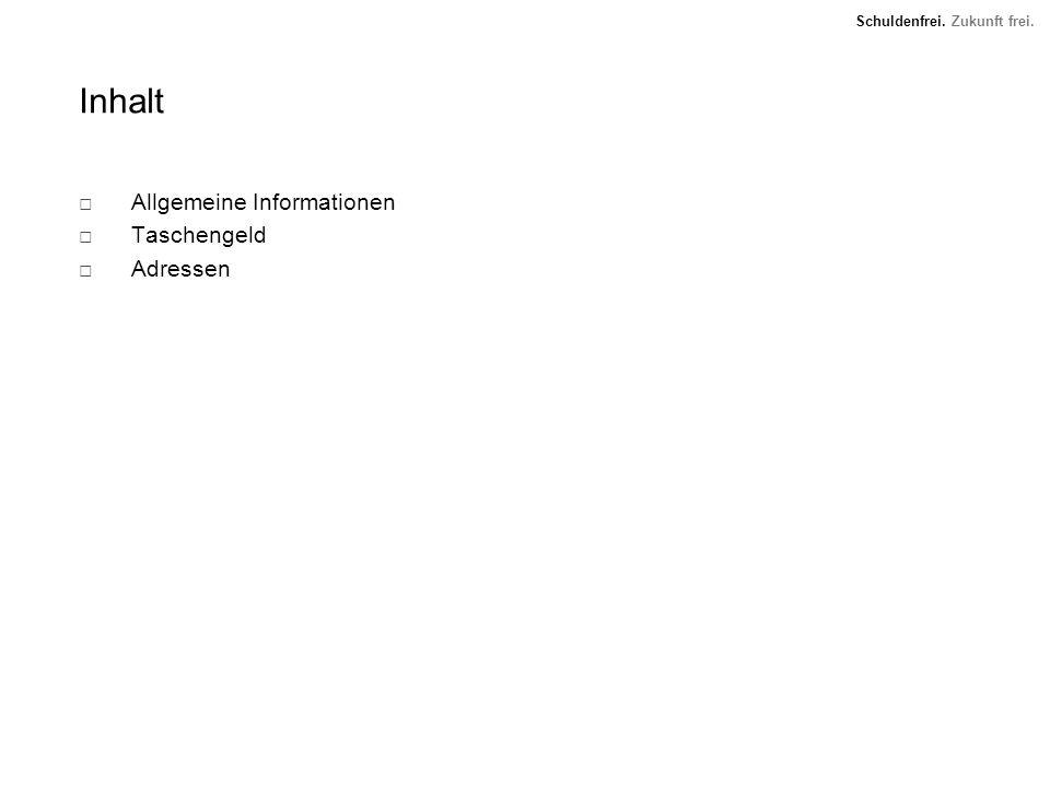 Inhalt Allgemeine Informationen Taschengeld Adressen