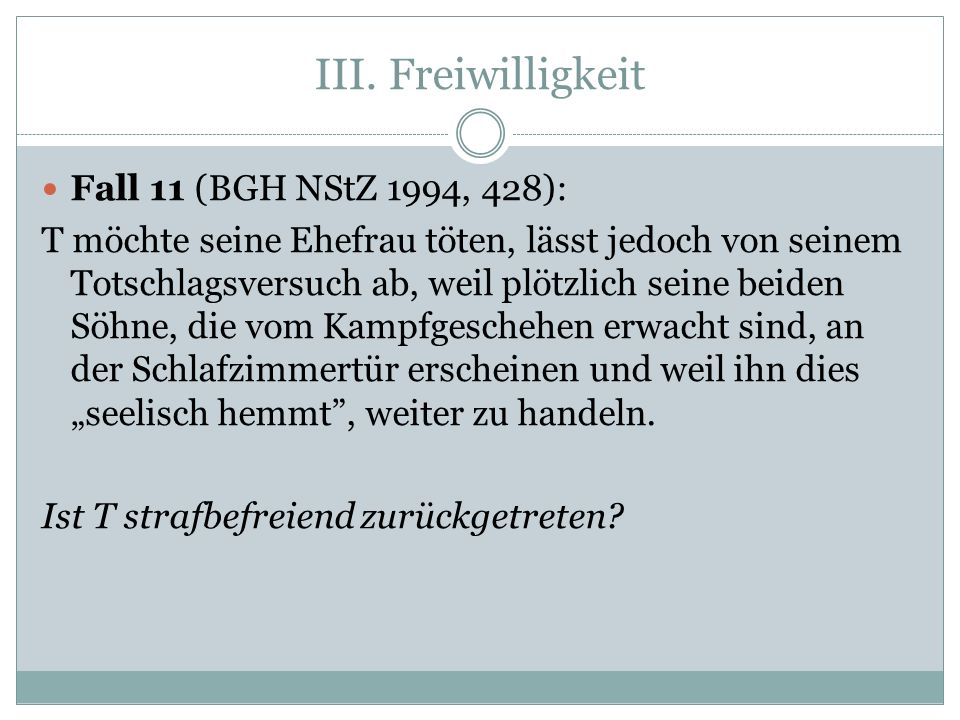 III. Freiwilligkeit Fall 11 (BGH NStZ 1994, 428):