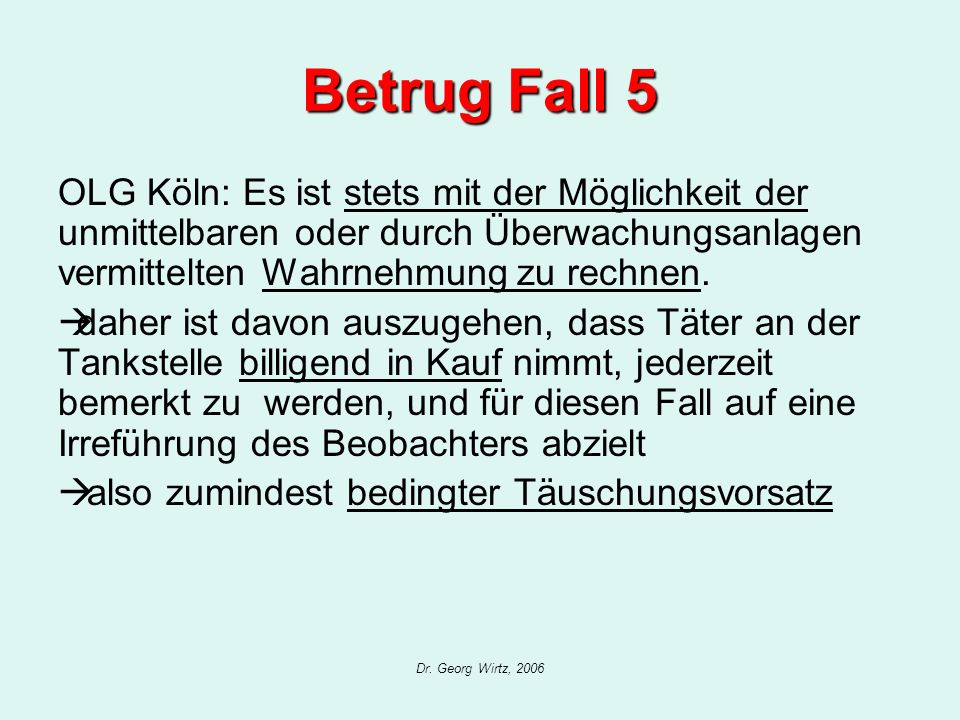 Betrug Fall 5 OLG Köln: Es ist stets mit der Möglichkeit der unmittelbaren oder durch Überwachungsanlagen vermittelten Wahrnehmung zu rechnen.
