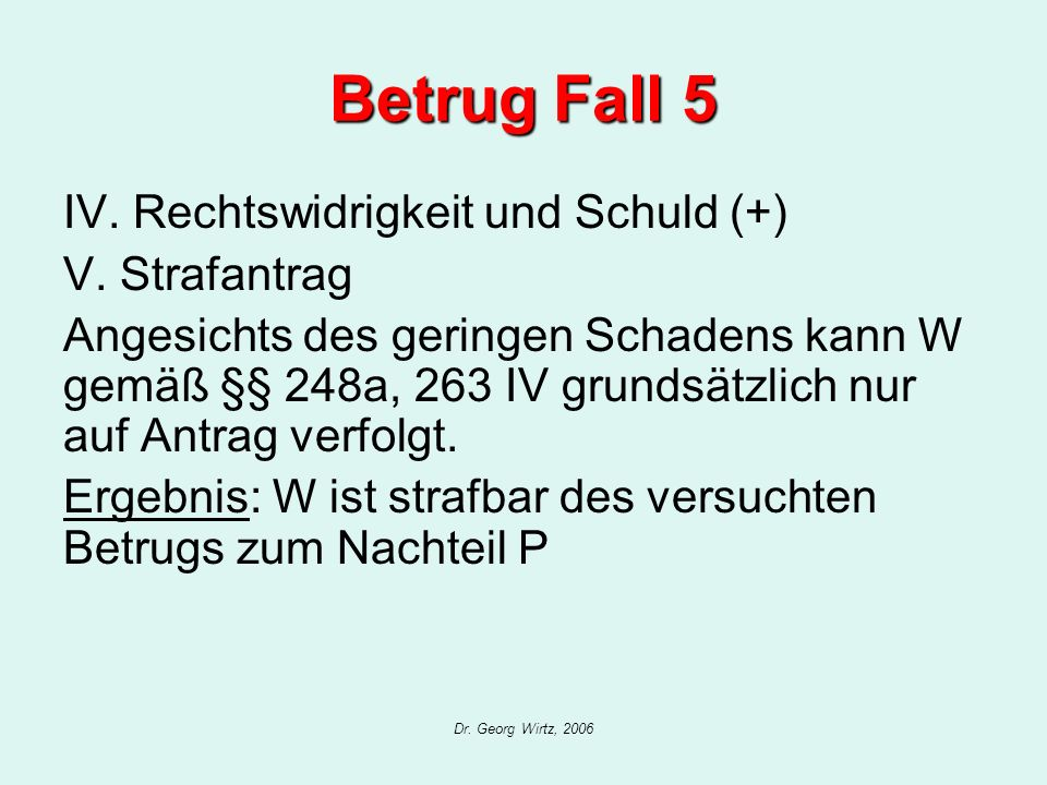 Betrug Fall 5 IV. Rechtswidrigkeit und Schuld (+) V. Strafantrag