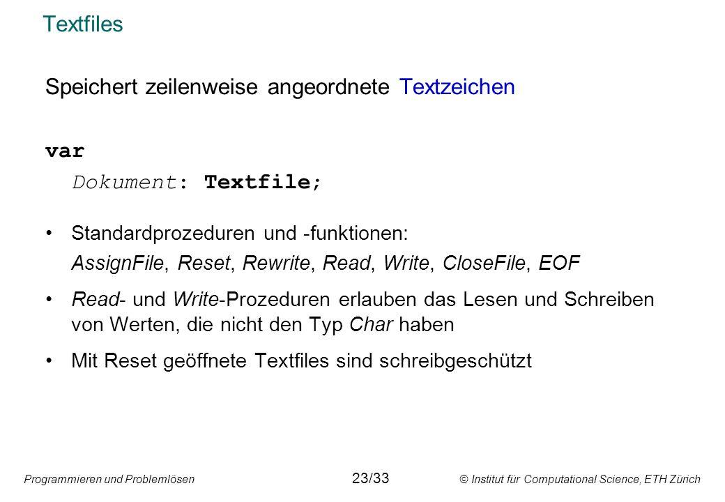 Speichert zeilenweise angeordnete Textzeichen var Dokument: Textfile;