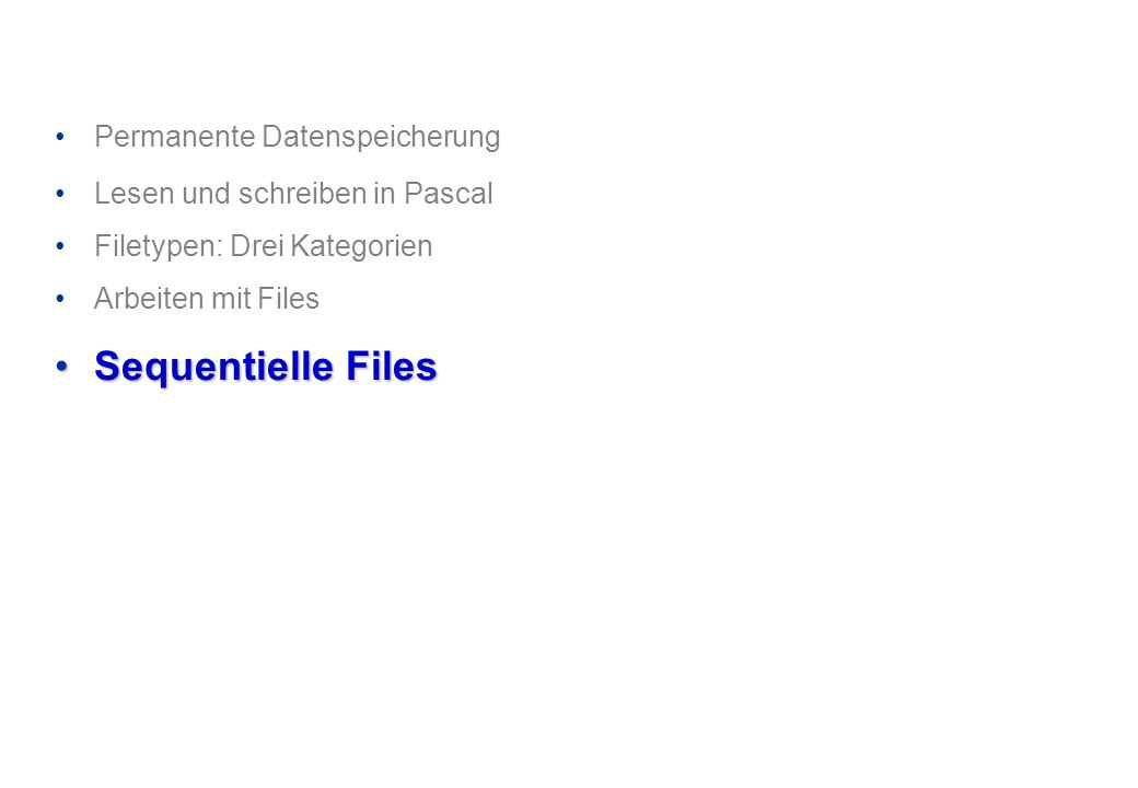 Sequentielle Files Permanente Datenspeicherung