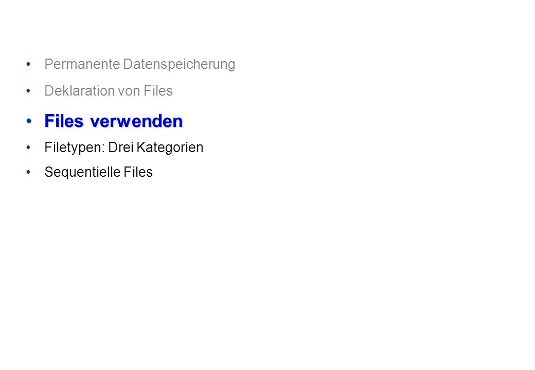 Files verwenden Permanente Datenspeicherung Deklaration von Files