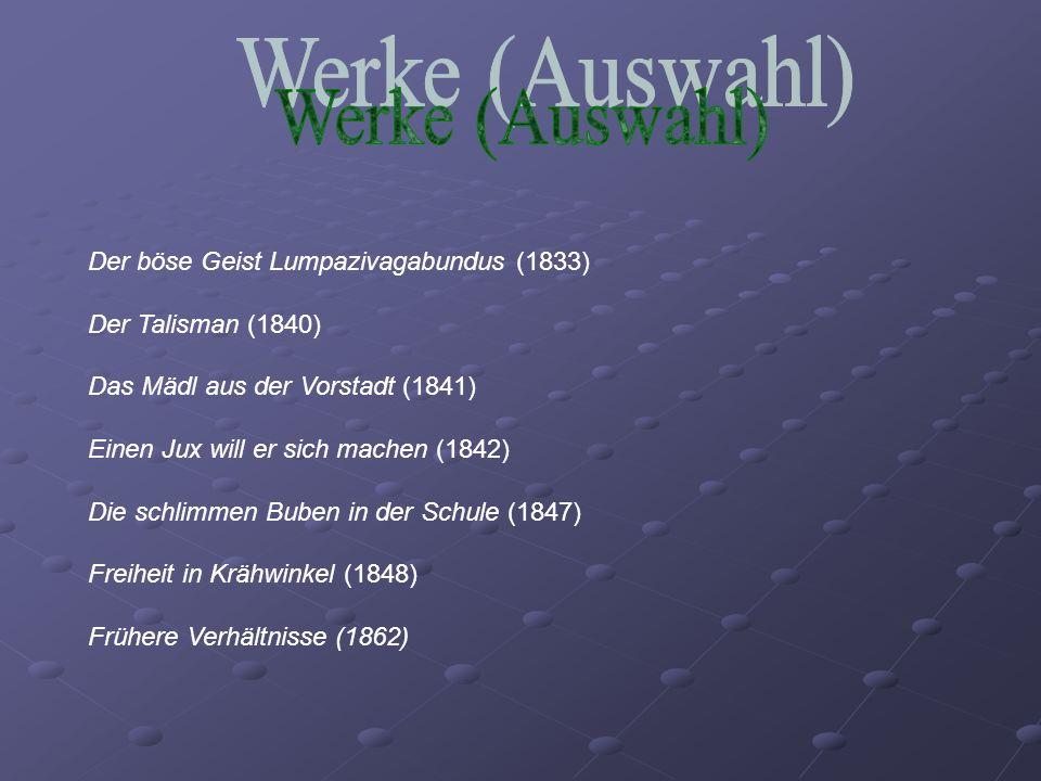 Werke (Auswahl) Der böse Geist Lumpazivagabundus (1833)