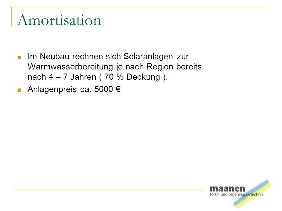 Amortisation Im Neubau rechnen sich Solaranlagen zur Warmwasserbereitung je nach Region bereits nach 4 – 7 Jahren ( 70 % Deckung ).