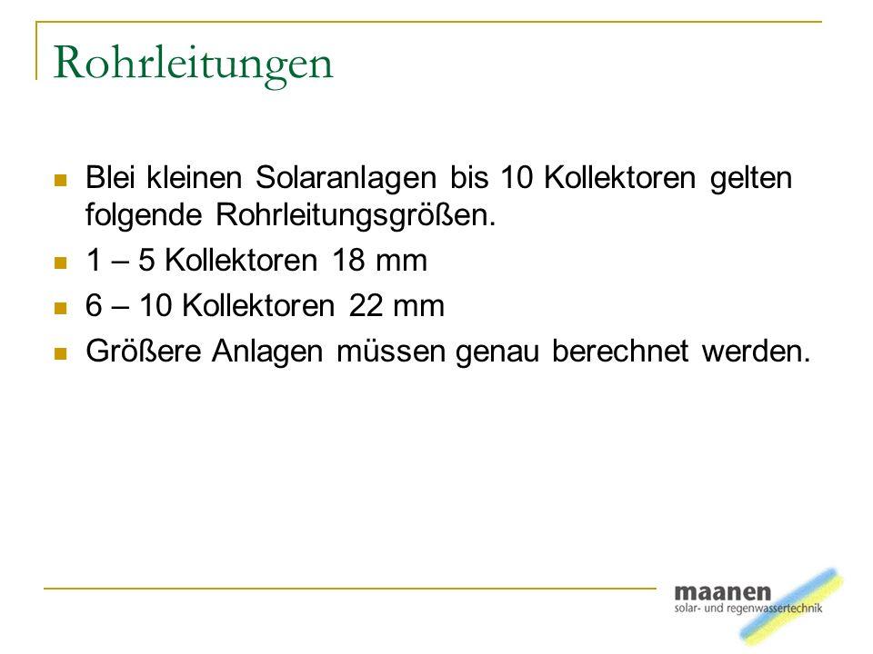 Rohrleitungen Blei kleinen Solaranlagen bis 10 Kollektoren gelten folgende Rohrleitungsgrößen. 1 – 5 Kollektoren 18 mm.