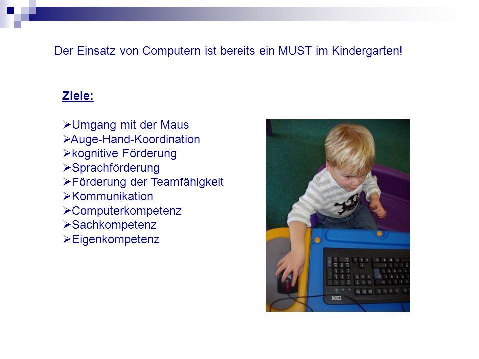 Der Einsatz von Computern ist bereits ein MUST im Kindergarten!