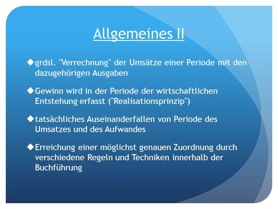 Allgemeines II grdsl. Verrechnung der Umsätze einer Periode mit den dazugehörigen Ausgaben.