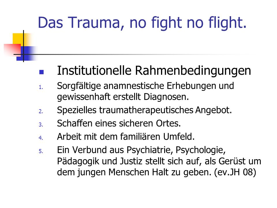 Das Trauma, no fight no flight.