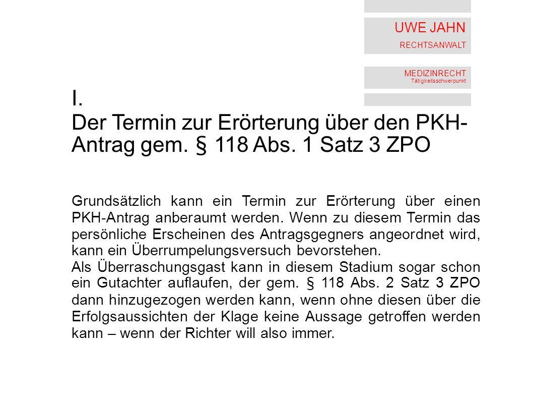 I. Der Termin zur Erörterung über den PKH-Antrag gem. § 118 Abs. 1 Satz 3 ZPO.