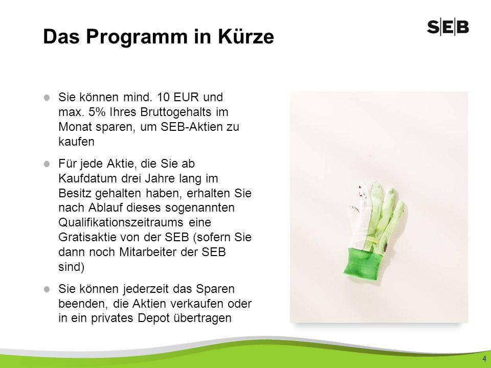 Das Programm in Kürze Sie können mind. 10 EUR und max. 5% Ihres Bruttogehalts im Monat sparen, um SEB-Aktien zu kaufen.