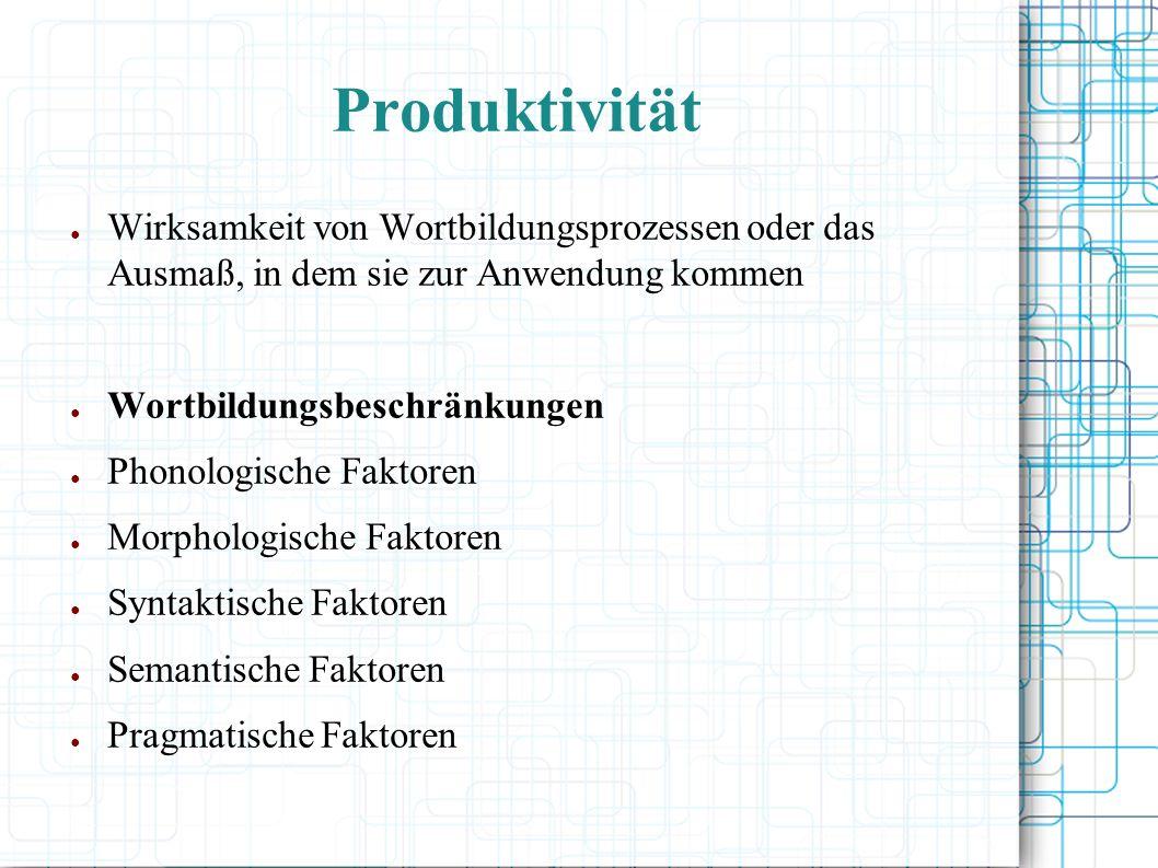 Produktivität Wirksamkeit von Wortbildungsprozessen oder das Ausmaß, in dem sie zur Anwendung kommen.