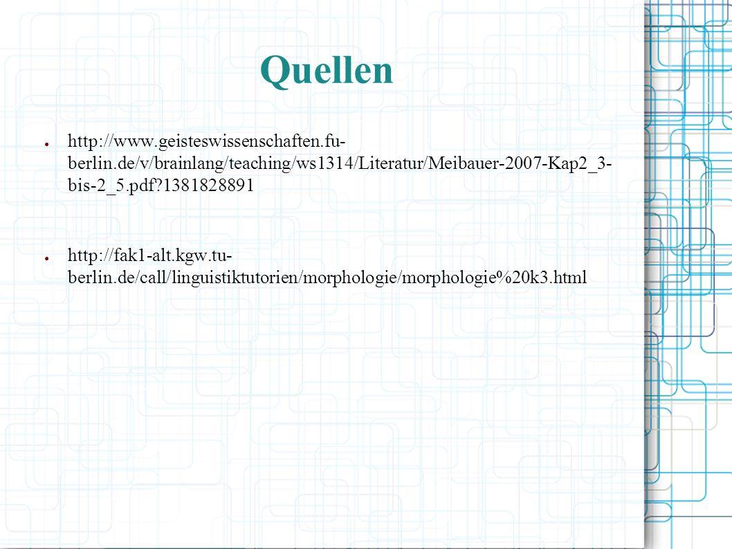 Quellen http://www.geisteswissenschaften.fu- berlin.de/v/brainlang/teaching/ws1314/Literatur/Meibauer-2007-Kap2_3- bis-2_5.pdf 1381828891.
