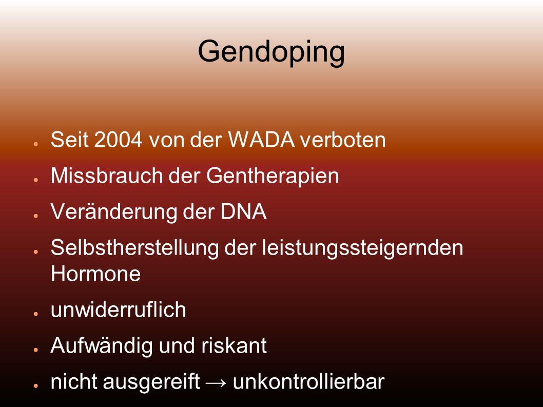 Gendoping Seit 2004 von der WADA verboten Missbrauch der Gentherapien