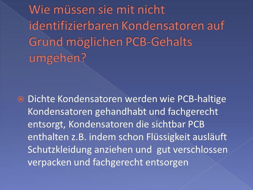 Wie müssen sie mit nicht identifizierbaren Kondensatoren auf Grund möglichen PCB-Gehalts umgehen