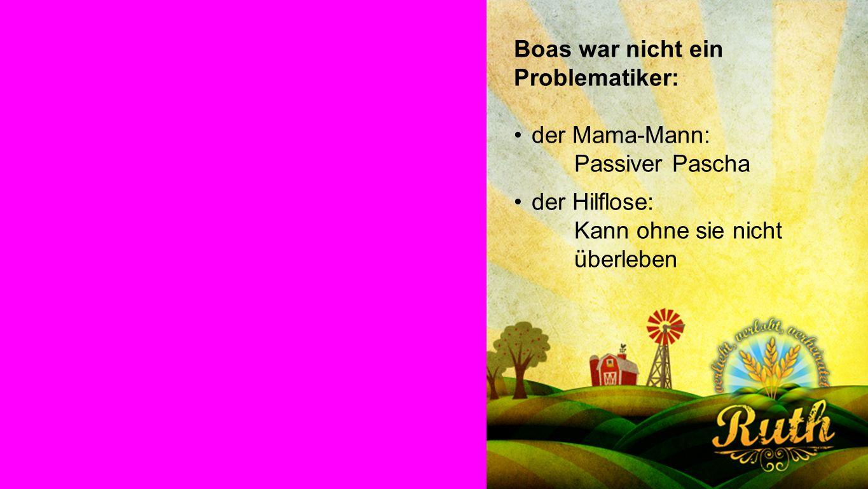 Boas Boas war nicht ein Problematiker: der Mama-Mann: Passiver Pascha