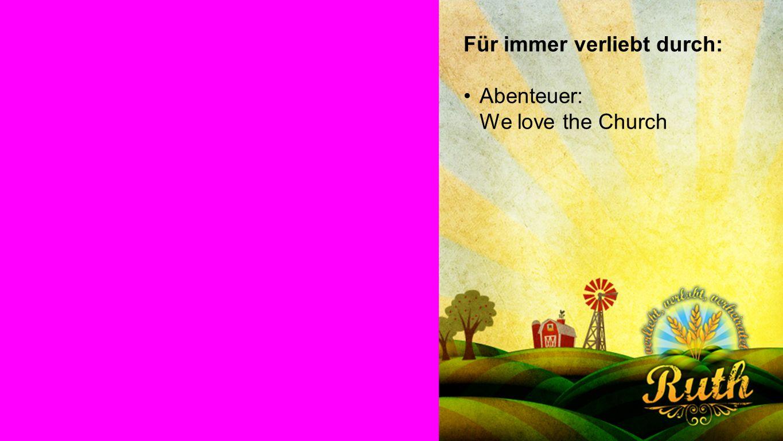 Ruth Für immer verliebt durch: Abenteuer: We love the Church