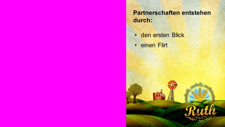 Partnerschaft Partnerschaften entstehen durch: den ersten Blick