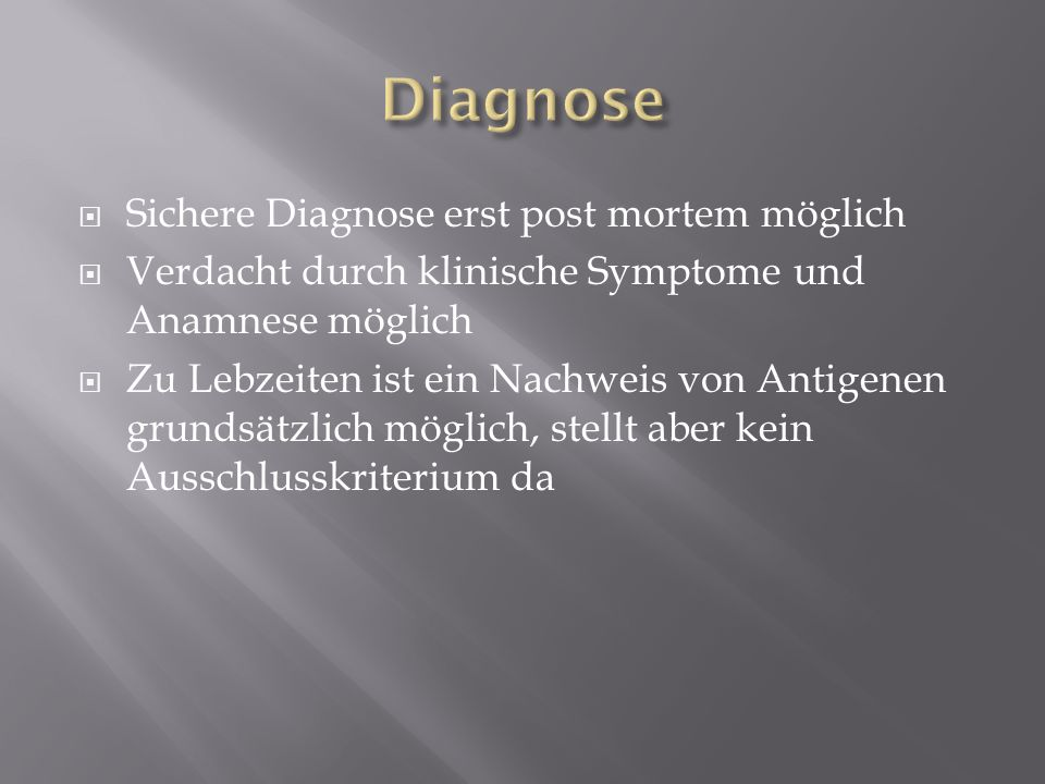 Diagnose Sichere Diagnose erst post mortem möglich