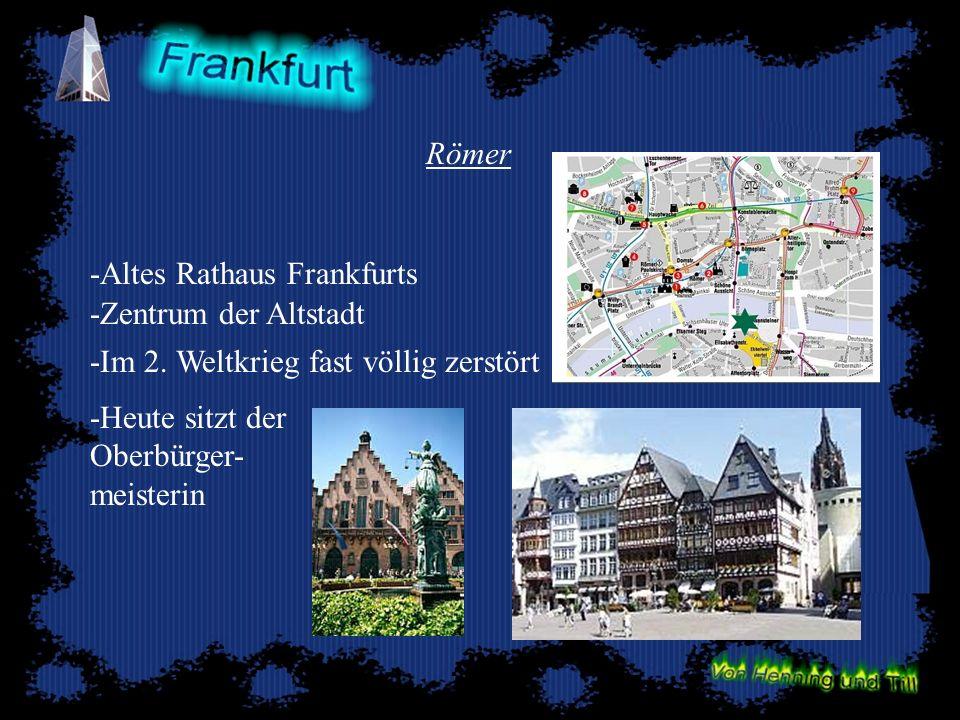Römer -Altes Rathaus Frankfurts. -Zentrum der Altstadt. -Im 2. Weltkrieg fast völlig zerstört. -Heute sitzt der.