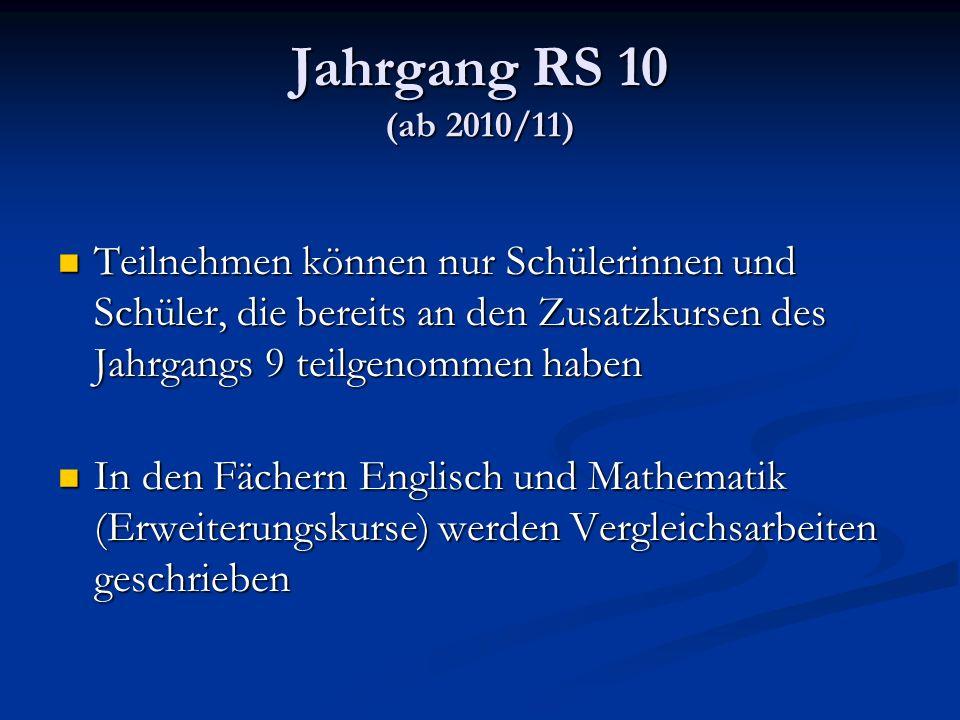 Jahrgang RS 10 (ab 2010/11) Teilnehmen können nur Schülerinnen und Schüler, die bereits an den Zusatzkursen des Jahrgangs 9 teilgenommen haben.