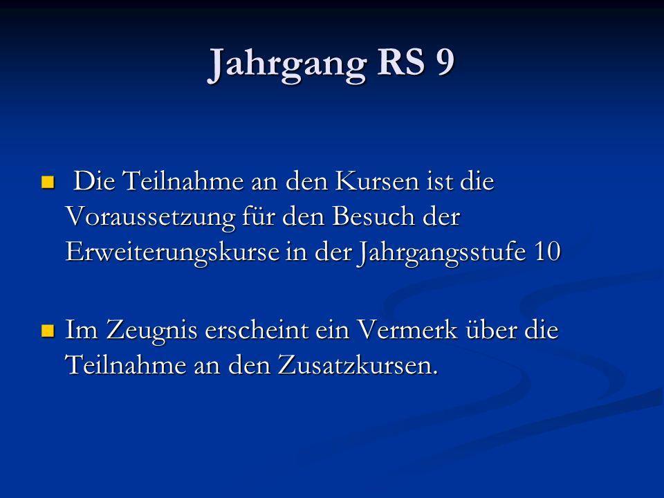 Jahrgang RS 9 Die Teilnahme an den Kursen ist die Voraussetzung für den Besuch der Erweiterungskurse in der Jahrgangsstufe 10.