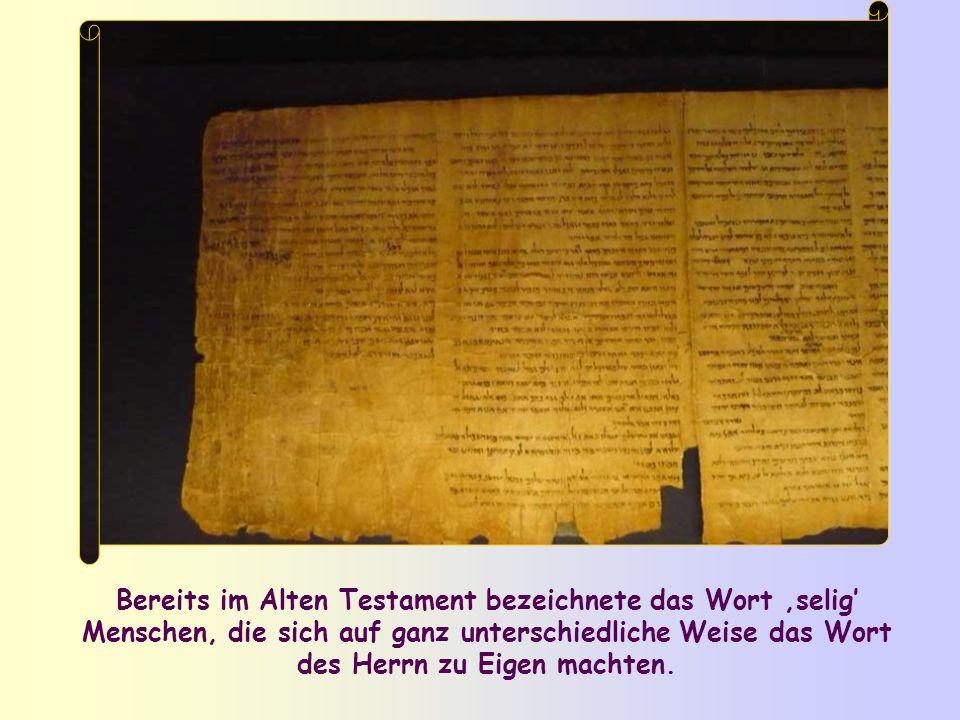 Bereits im Alten Testament bezeichnete das Wort 'selig' Menschen, die sich auf ganz unterschiedliche Weise das Wort des Herrn zu Eigen machten.