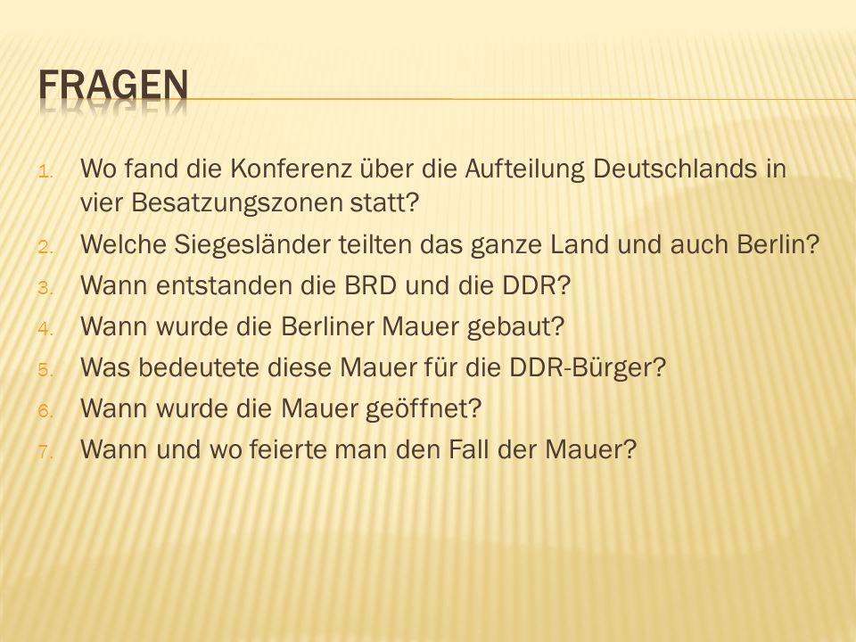 Fragen Wo fand die Konferenz über die Aufteilung Deutschlands in vier Besatzungszonen statt