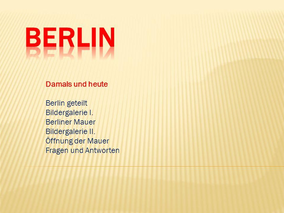 Berlin Damals und heute Berlin geteilt Bildergalerie I. Berliner Mauer