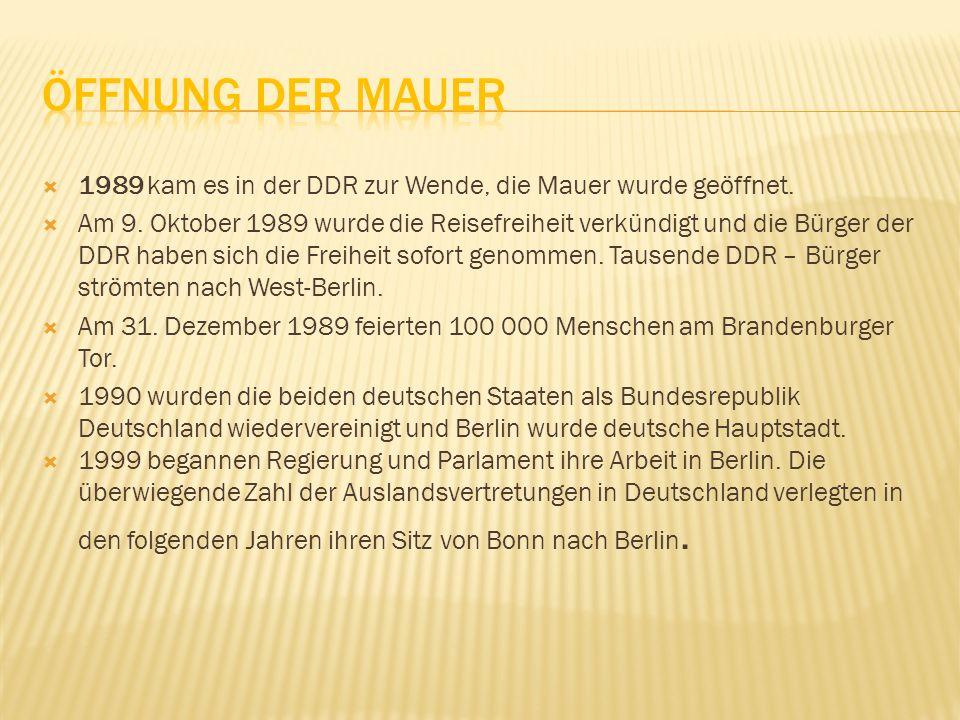 Öffnung der Mauer 1989 kam es in der DDR zur Wende, die Mauer wurde geöffnet.