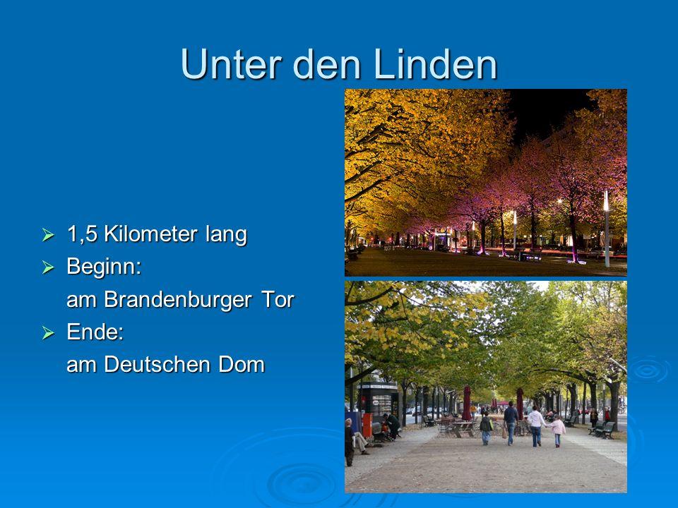 Unter den Linden 1,5 Kilometer lang Beginn: am Brandenburger Tor Ende: