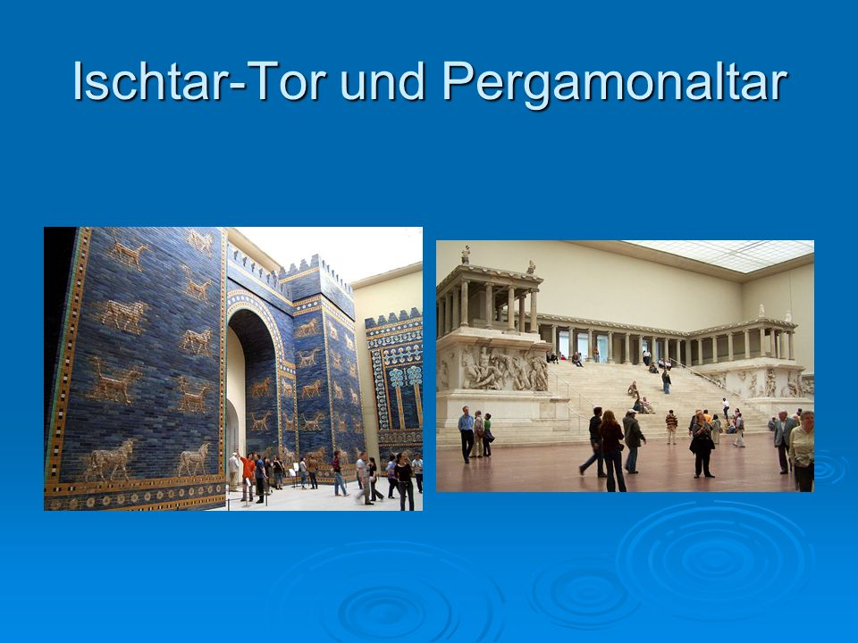 Ischtar-Tor und Pergamonaltar