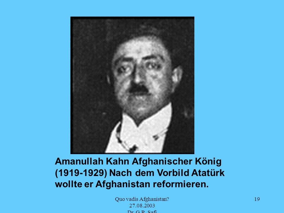 Quo vadis Afghanistan 27.08.2003 Dr. G.R. Safi