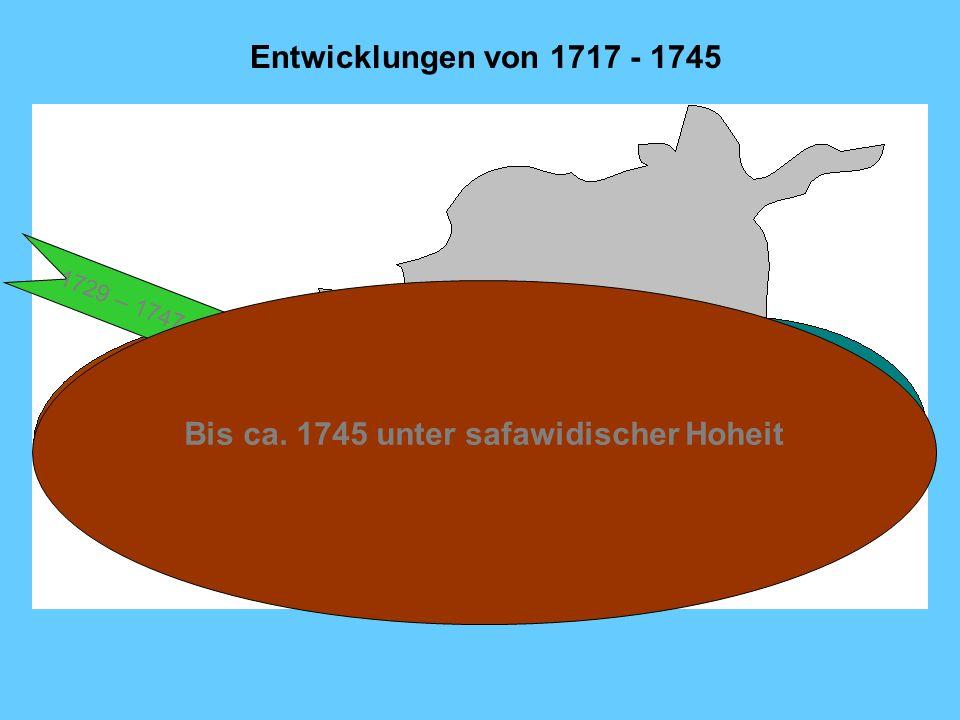 Bis ca. 1745 unter safawidischer Hoheit