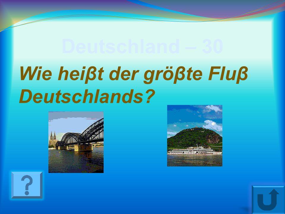 Deutschland – 30 Wie heiβt der gröβte Fluβ Deutschlands