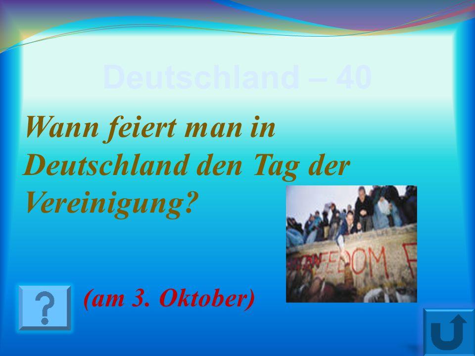 Deutschland – 40 Wann feiert man in Deutschland den Tag der Vereinigung (am 3. Oktober)