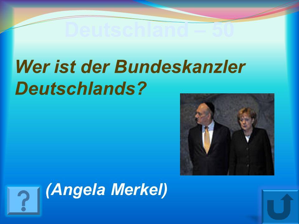 Deutschland – 50 Wer ist der Bundeskanzler Deutschlands