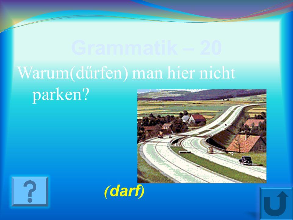 Grammatik – 20 Warum(dűrfen) man hier nicht parken (darf)