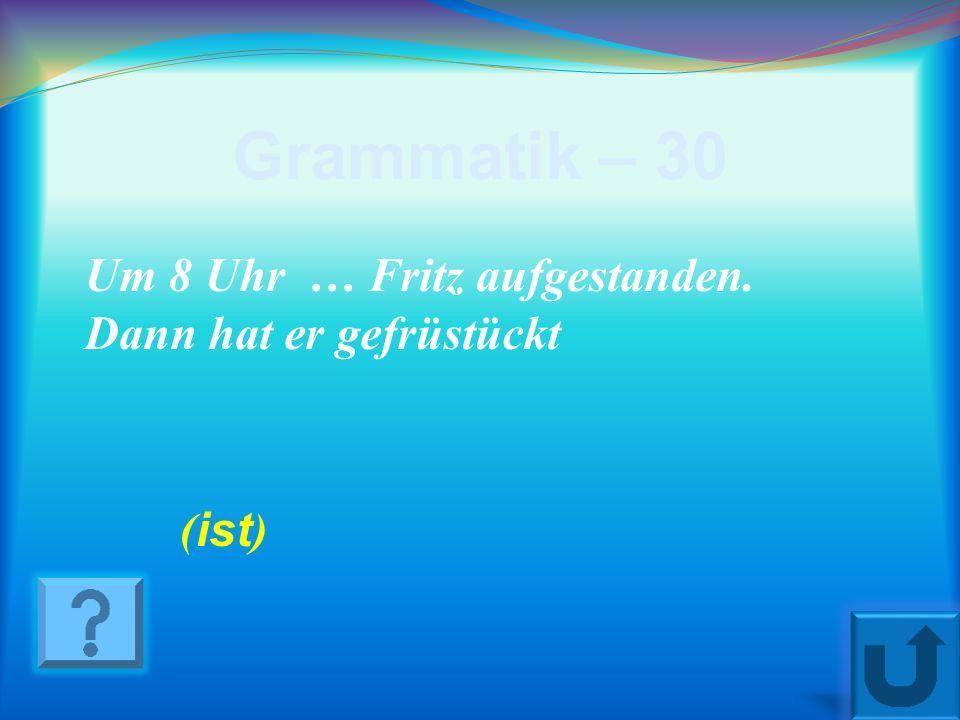 Grammatik – 30 Um 8 Uhr … Fritz aufgestanden. Dann hat er gefrüstückt