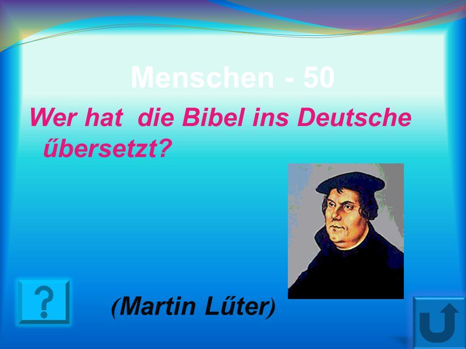 Menschen - 50 Wer hat die Bibel ins Deutsche űbersetzt (Martin Lűter)