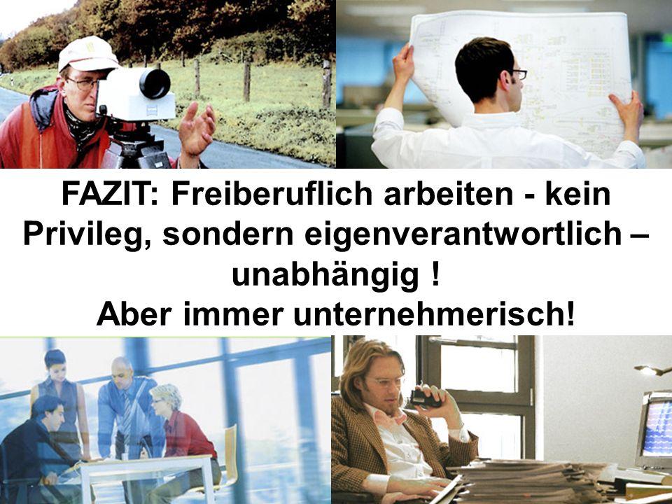 FAZIT: Freiberuflich arbeiten - kein Privileg, sondern eigenverantwortlich –unabhängig .