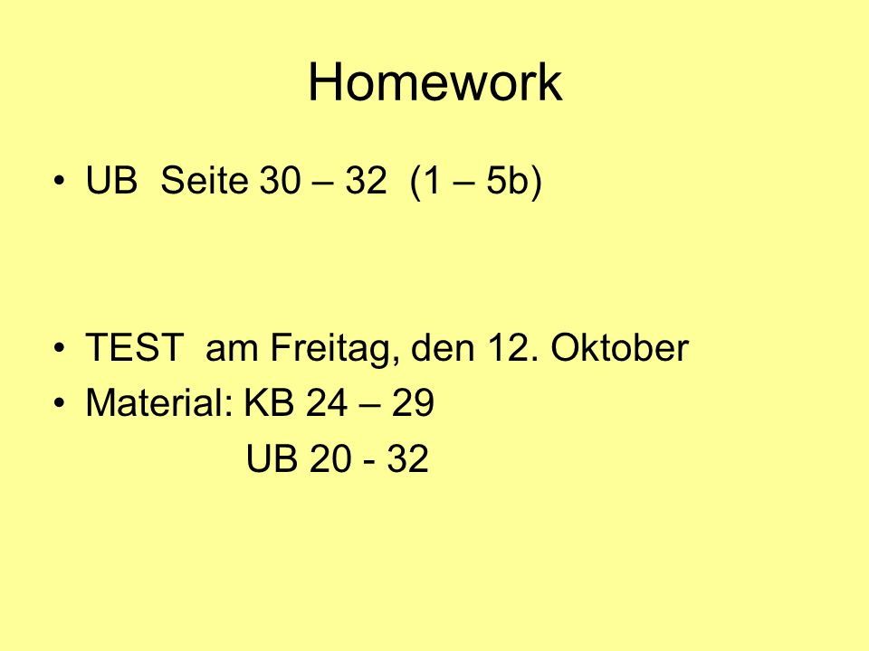 Homework UB Seite 30 – 32 (1 – 5b) TEST am Freitag, den 12. Oktober