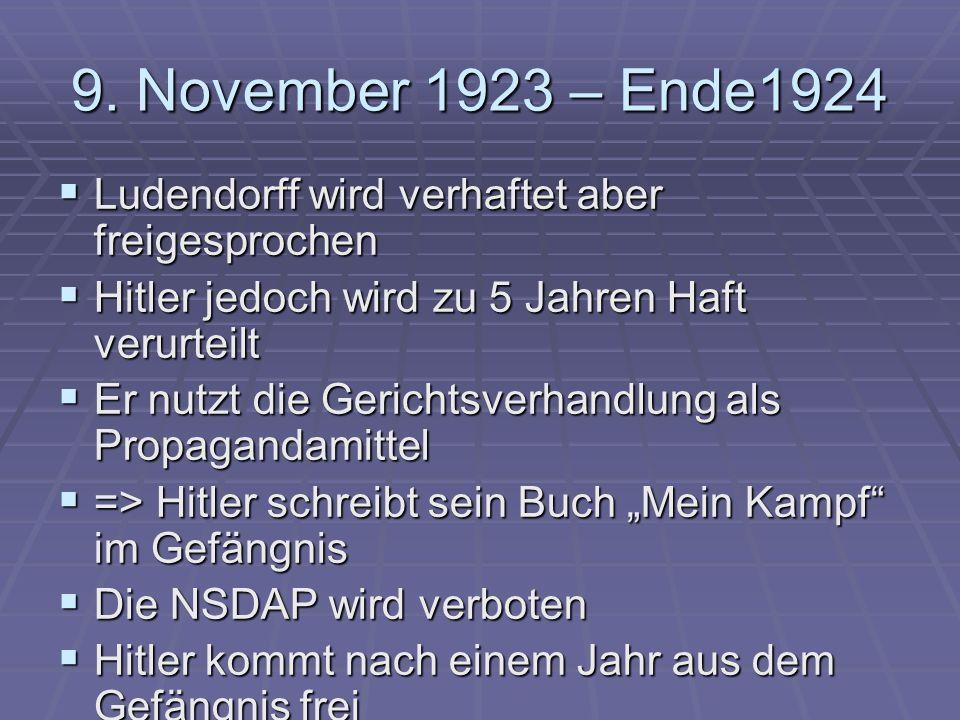 9. November 1923 – Ende1924 Ludendorff wird verhaftet aber freigesprochen. Hitler jedoch wird zu 5 Jahren Haft verurteilt.